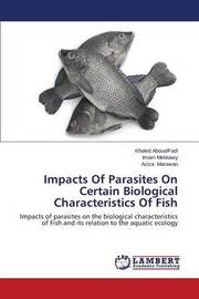Impacts of Parasites on Certain Biological Characteristics of Fish by Abouelfadl Khaled