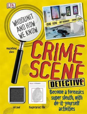 Crime Scene Detective: Become a Forensics Super Sleuth by Carey Scott