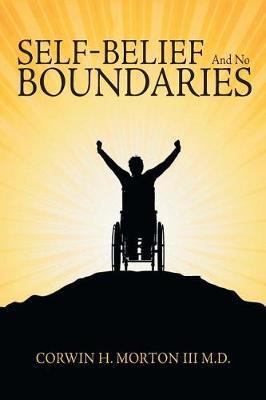 Self-Belief and No Boundaries by Corwin H Morton III M D