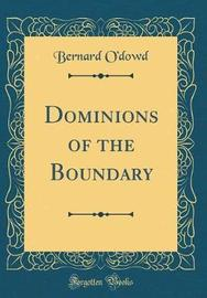 Dominions of the Boundary (Classic Reprint) by Bernard O'Dowd image
