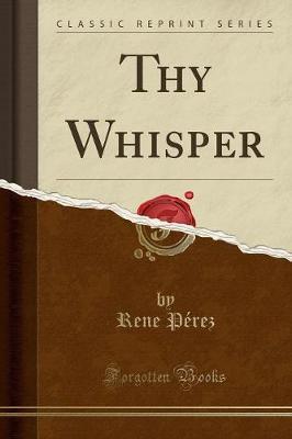 Thy Whisper (Classic Reprint) by Rene Perez image