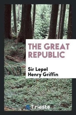 The Great Republic by Sir Lepel Henry Griffin