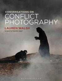 Conversations on Conflict Photography by Lauren Walsh