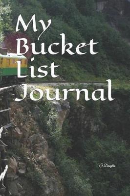 My Bucket List Journal by S H Douglas
