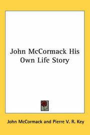 John McCormack His Own Life Story by John McCormack image