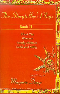 The Storyteller's Plays, Book II: Blood Kin/Florence/Family Matters/Sadie and Milty by Marjorie Stapp image