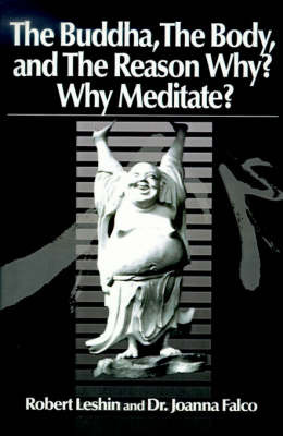 The Buddha the Body and the Reason Why?: Why Meditate? by Robert Leshin image