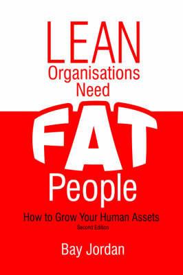 Lean Organisations Need FAT People by Bay Jordan
