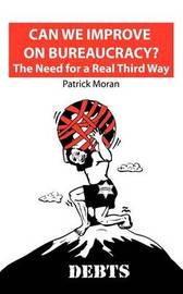Can We Improve on Bureaucracy? the Need for a Real Third Way by Patrick Moran image