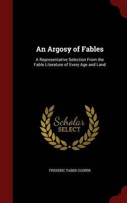 An Argosy of Fables by Frederic Taber Cooper