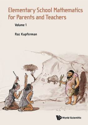 Elementary School Mathematics For Parents And Teachers - Volume 1 by Raz Kupferman