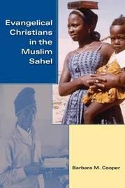 Evangelical Christians in the Muslim Sahel by Barbara M. Cooper