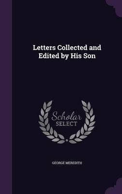 Letters Collected and Edited by His Son by George Meredith
