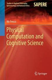 Physical Computation and Cognitive Science by Nir Fresco