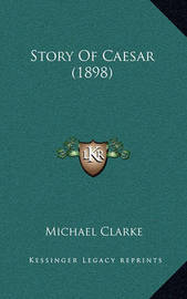 Story of Caesar (1898) by Michael Clarke