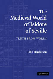 The Medieval World of Isidore of Seville by John Henderson