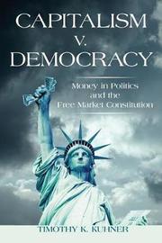 Capitalism v. Democracy by Timothy K Kuhner