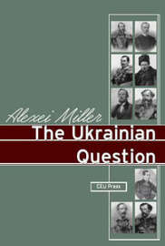 The Ukranian Question by Alexei Miller