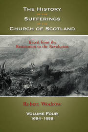 The History of the Sufferings of the Church of Scotland by Robert Wodrow