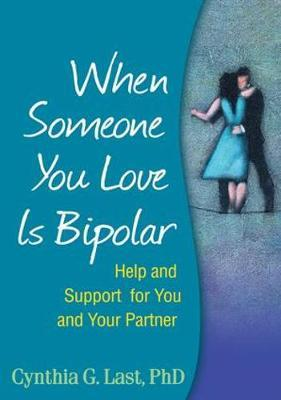 When Someone You Love is Bipolar by Cynthia G. Last