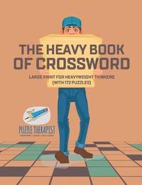 The Heavy Book of Crossword Large Print for Heavyweight Thinkers (with 172 Puzzles) by Puzzle Therapist
