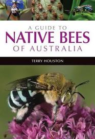 A Guide to Native Bees of Australia by Terry Houston