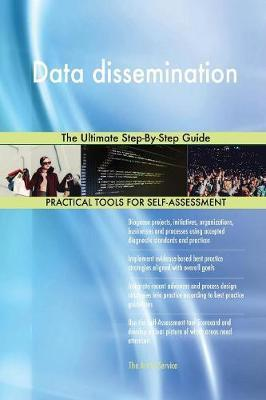 Data Dissemination the Ultimate Step-By-Step Guide by Gerardus Blokdyk