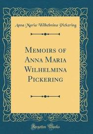 Memoirs of Anna Maria Wilhelmina Pickering (Classic Reprint) by Anna Maria Wilhelmina Pickering