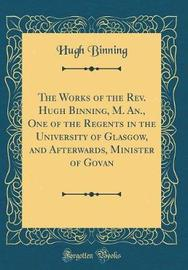 The Works of the REV. Hugh Binning, M. An., One of the Regents in the University of Glasgow, and Afterwards, Minister of Govan (Classic Reprint) by Hugh Binning image