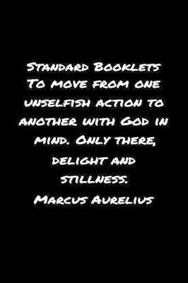 Standard Booklets To Move from One Unselfish Action to Another With God In Mind Only There Delight And Stillness Marcus Aurelius by Standard Booklets image
