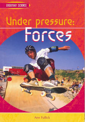 Under Pressure: Forces by Ann Fullick