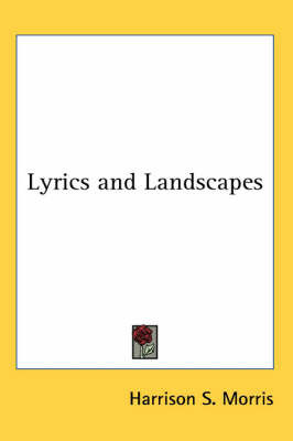 Lyrics and Landscapes by Harrison S Morris