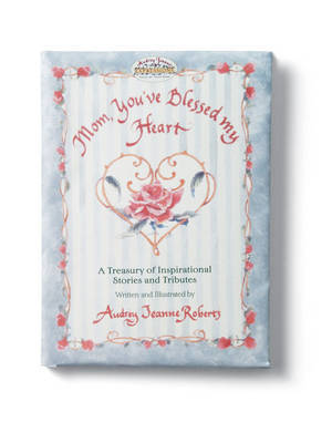 Mom, You've Blessed My Heart by Audrey Jeanne Roberts