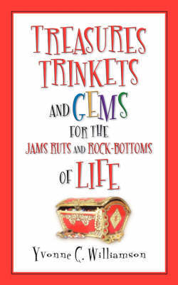 Treasures Trinkets and Gems for the Jams Ruts and Rock-Bottoms of Life by Yvonne C. Williamson image