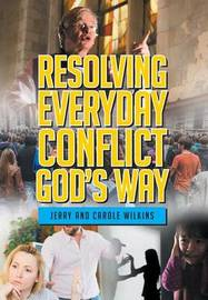 Resolving Conflict God's Way by Jerry Wilkins