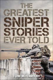 The Greatest Sniper Stories Ever Told by Tom McCarthy