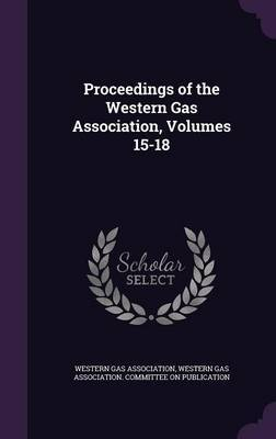Proceedings of the Western Gas Association, Volumes 15-18 image