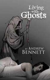 Living with Ghosts by Andrew Bennett
