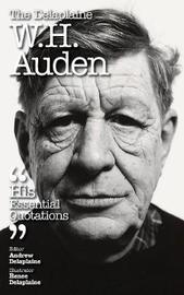 The Delaplaine W. H. Auden - His Essential Quotations by Andrew Delaplaine