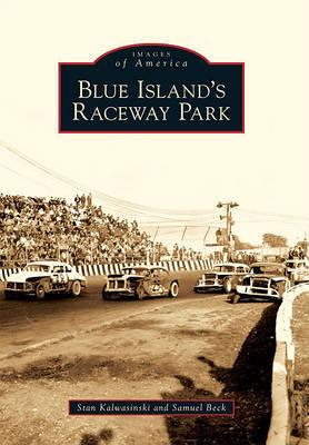 Blue Island's Raceway Park by Stan Kalwasinski