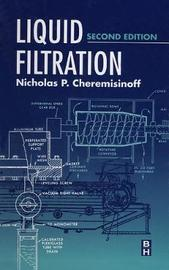 Liquid Filtration by Nicholas P Cheremisinoff