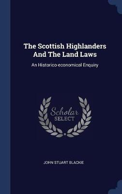 The Scottish Highlanders and the Land Laws by John Stuart Blackie image