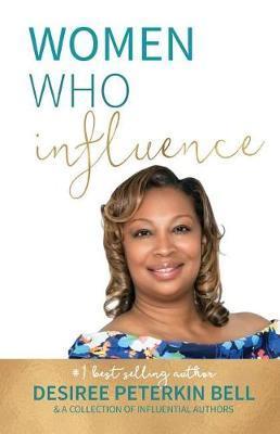 Women Who Influence- Desiree Peterkin Bell by Desiree Peterkin Bell