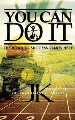 You Can Do It by Dr Jacqueline L Knight