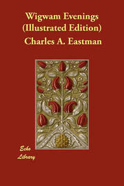 Wigwam Evenings (Illustrated Edition) by Charles A Eastman
