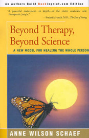 Beyond Therapy, Beyond Science: A New Model for Healing the Whole Person by Anne Wilson Schaef, Ph.D. image