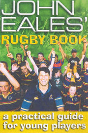 The John Eales' Rugby Book: A Practical Guide for Young Players by Eales, John image