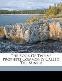 The Book of Twelve Prophets Commonly Called the Minor by George Adam Smith
