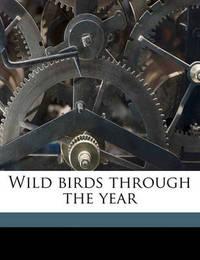 Wild Birds Through the Year by George Albemarle Bertie Dewar