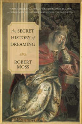 The Secret History of Dreaming by Robert Moss